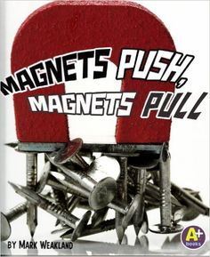 Magnets Push, Magnets Pull (Science Starts): Mark Weakland: 9781429661478: Amazon.com: Books