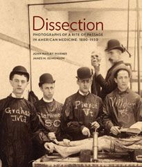 DISSECTION Photographs of a Rite of Passage in American Medicine 1880 - 1930