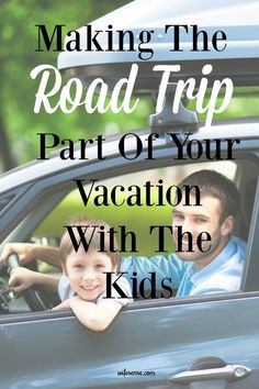 Have family fun on a road trip with kids. Make the car trip part of the vacation.