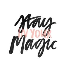 Stay in your magic