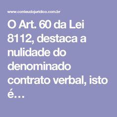 O Art. 60 da Lei 8112, destaca a nulidade do denominado contrato verbal, isto é…