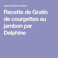 Recette de Gratin de courgettes au jambon par Delphine
