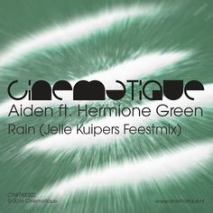 Aiden Ft Hermione Green - Rain (Jelle Kuipers Feestmix) FREE DOWNLOAD by Cinematique   Cinematique    Free Listening on SoundCloud