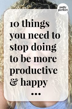 Ten things you need to stop doing in order to be more productive & happy Help Me, Productivity, Healthy Lifestyle, Attitude, Happy, Blog, Ser Feliz, Blogging, Healthy Living