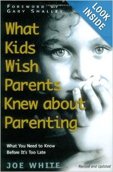 """What Kids Wish Parents Knew about Parenting by Joe White -- The inspiration for Melissa Spoelstra's article """"A Year in Review"""""""