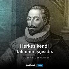 """""""Herkes kendi talihinin işçisidir.""""  Miguel de Cervantes   İspanyol romancı, şair ve oyun yazarı"""