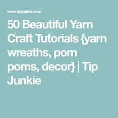 50 Beautiful Yarn Craft Tutorials {yarn wreaths, pom poms, decor}   Tip Junkie