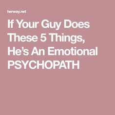If Your Guy Does These 5 Things, He's An Emotional PSYCHOPATH