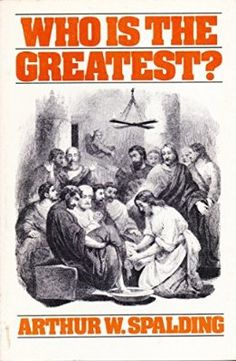 """""""Who is the greatest?"""" By Arthur Spalding. Recommended reading from """"Ten Principals of True Education""""."""