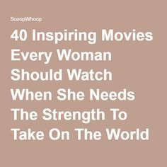 40 Inspiring Movies Every Woman Should Watch When She Needs The Strength To Take On The World