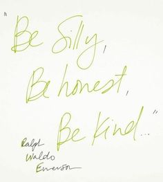 be silly, be honest, be kind