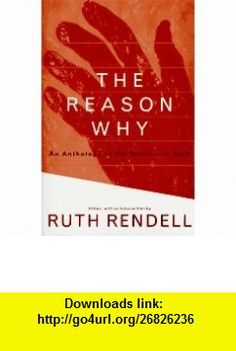 The Reason Why An Anthology of the Murderous Mind (9780517703472) Ruth Rendell , ISBN-10: 0517703475  , ISBN-13: 978-0517703472 ,  , tutorials , pdf , ebook , torrent , downloads , rapidshare , filesonic , hotfile , megaupload , fileserve