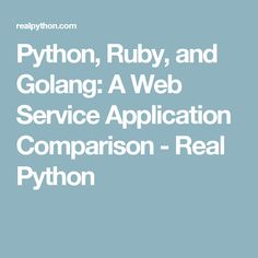 Python, Ruby, and Golang: A Web Service Application Comparison - Real Python