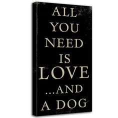 All you Need  LOVE and a Dog word art sign by Geezees Custom Canvas