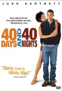 40 Days and 40 Nights (2002) Rated R - Romantic Comedy - Nudity and the main theme is abstinence from sex during Lent.  Cute movie.