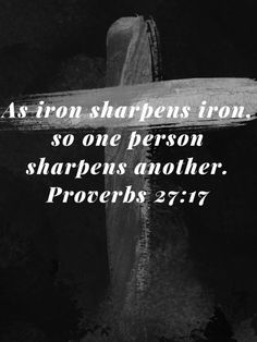 Proverbs As iron sharpens iron, so one person sharpens another. Favorite Bible Verses, Bible Verses Quotes, Faith Quotes, Life Quotes, Scriptures, Proverbs 27, Book Of Proverbs, Motivational Memes, Lovers Quotes