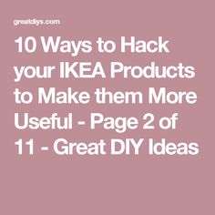 10 Ways to Hack your IKEA Products to Make them More Useful - Page 2 of 11 - Great DIY Ideas