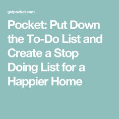 Pocket: Put Down the To-Do List and Create a Stop Doing List for a Happier Home