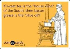 """If sweet tea is the """"house wine"""" of the South, then bacon grease is the """"olive oil""""! Southern Ladies, Southern Sayings, Southern Pride, Southern Comfort, Simply Southern, Southern Charm, Southern Belle, Southern Living, Country Sayings"""