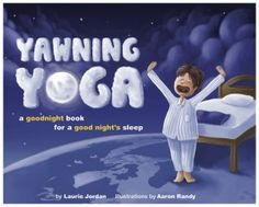 Yoga to help kids go to sleep... love this idea. i already do some of it with DD, but i'm going to add a few things to the routine, i think.