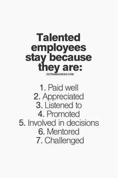 talented employees stay because they are paid well appreciated listened to promoted involved in decisions mentored challenged Quotes To Live By, Life Quotes, Job Quotes, Employee Morale, Work Motivation, Employee Motivation, Leadership Development, Career Advice, Business Quotes