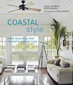 Booktopia has Coastal Style, Home Decorating Ideas Inspired by Seaside Living by Alice Whately. Buy a discounted Hardcover of Coastal Style online from Australia's leading online bookstore. Interior Design Books, Interior Decorating, Decorating Ideas, Decor Ideas, Condo Decorating, Gift Ideas, Coastal Style, Coastal Decor, Seaside Style