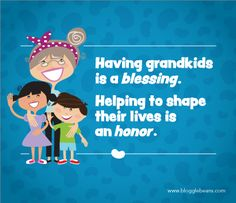 Grandparent Quotes - Having grandkids is a blessing. Helping to shape their lives is an honor.