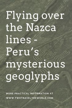 Two Travel The World - Flying over the Nazca lines- Peru's mysterious geoglyphs Nazca Lines Peru, Things To Know, Mysterious, Mystery, Travel, Viajes, Traveling, Tourism, Outdoor Travel