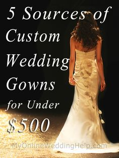 How to find a custom wedding gown for under $500  Very fearful to have someone MAKE a gown for me but it would be nice if it turned out looking store bought.