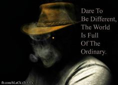 Dare to be different the world is full of the ordinary