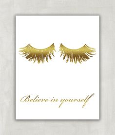 Believe in Yourself - Eye Lashes - Faux Gold Art Print - Inspirational quote - Motivational Wall Art - Imitation Gold Leaf - ((UNFRAMED)). A beautiful print I designed. It is called Believe in Yourself. It is 8x10 and will come to you printed on gorgeous satin lustre paper. IMPORTANT - PLEASE NOTE: Faux Gold Foil Prints are a gold that is created digitally with a special graphic technique to mimic the look of real gold foil. They are NOT real pressed gold leaf or foil, but digitally…