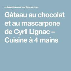 Gâteau au chocolat et au mascarpone de Cyril Lignac – Cuisine à 4 mains