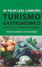 Turismo gastronómico : impulsor del comercio de proximidad / María del Pilar Leal Londoño (2015)