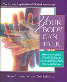 Your Body Can Talk: The Art and Application of Clinical Kinesiology / How to use simple Muscle Testing to learn what you by Susan Levy, http://www.amazon.com/dp/B00CABC2Q2/ref=cm_sw_r_pi_dp_zshjtb1NMM1WS
