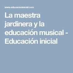 La maestra jardinera y la educación musical - Educación inicial