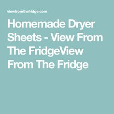 Homemade Dryer Sheets - View From The FridgeView From The Fridge