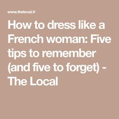 8faea74a6e9 How to dress like a French woman  Five tips to remember (and five to forget)