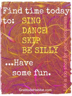 Find time today to: sing, dance, skip, be silly.Have some fun. Uplifting Thoughts, Uplifting Quotes, Positive Thoughts, Positive Vibes, Inspirational Quotes, Words Quotes, Sayings, Smile Quotes, Favorite Quotes