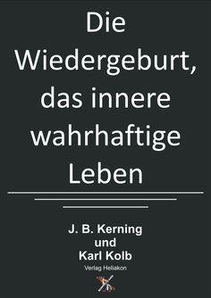 Die Wiedergeburt, das innere wahrhaftige Leben von J. B. Kerning und Karl Kolb