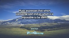 """""""Music expresses that which cannot be said and on which it is impossible to be silent.""""- Victor Hugo. Victor Hugo � biography: Author Profession: Author Nationality: French Born: February 26, 1802 Died: May 22, 1885 Wikipedia : About Victor Hugo Amazone : Victor Hugo  #Music #Cannot #Expresses #Impossible #Said #Silent #Which"""