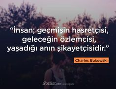 """""""İnsan; geçmişin hasretçisi, geleceğin özlemcisi, yaşadığı anın şikayetçisidir."""" #charles #bukowski #sözleri #yazar #şair #kitap #şiir #özlü #anlamlı #sözler"""