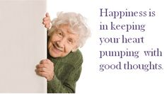 Happiness is in Keeping your heart pumping with good thoughts.