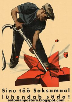 Estonian Propaganda Posters - first Nazi era then Soviet era. Pinning this Nazi era poster because it shows an Estonian destroying a red star - a symbol of Bolshevism. Switching to Soviet ways must've been a hell of a change.