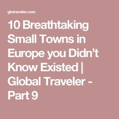 10 Breathtaking Small Towns in Europe you Didn't Know Existed | Global Traveler - Part 9