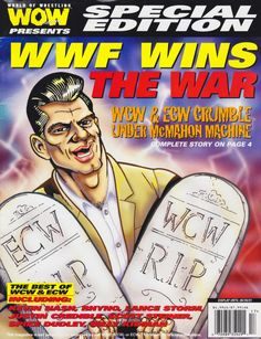 """""""WWF Wins the War: WCW & ECW Crumble Under McMahon Machine!"""" - WOW Magazine [June 2001] Now, THAT'S a cover that celebrates a victory! WCW and ECW are dead, long live WCW and ECW!"""