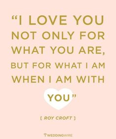 """I love you not only for what you are, but for what I am when I am with you"" - Roy Croft #LoveQuotes"