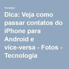 Dica: Veja como passar contatos do iPhone para Android e vice-versa - Fotos - Tecnologia