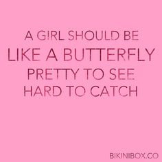 A girl should be like a butterfly