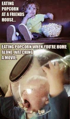 Eating Popcorn at a Friends House VS Eating Popcorn When You're Home Alone