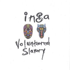 WTFlog: INGA / Volunteered Slavery
